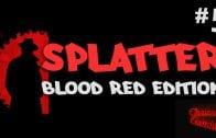 SPLATTER – Blood Red Edition #2 ☢ Let's Splat | HD